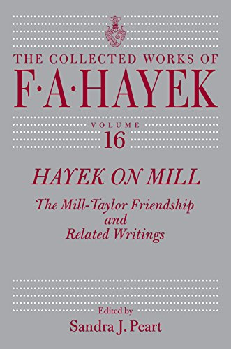 Download Hayek on Mill: The Mill-Taylor Friendship and Related Writings (The Collected Works of F. A. Hayek) Pdf