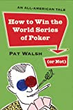 How to Win the World Series of Poker (or Not), Pat Walsh, 0452287367