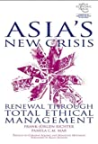 Asia's New Crisis : Renewal Through Total Ethical Management, Richter, Frank-Jürgen and Mar, Pamela C. M., 0470821299