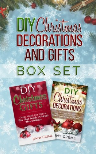 DIY Christmast: DIY Christmas Gifts & DIY Christmas Decorations - Wow Your Friends & Family This Holiday Season On A Budget!