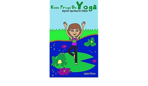 Even Frogs Do Yoga: Beginner Yoga Poses For Children (Kids ...
