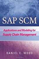 SAP SCM: Applications and Modeling for Supply Chain Management Front Cover