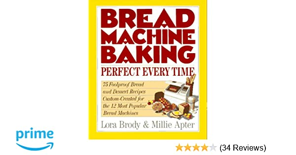 Bread Machine Baking Perfect Every Time Lora Brody Millie Apter