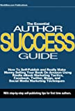 How To Self-Publish and Really Make Money Selling Your Book on Amazon with Kindle eBook Marketing Tactics, Facebook, Twitter, and Blog Marketing Techniques: The Essential Author Success Guide