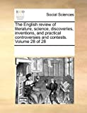 The English Review of Literature, Science, Discoveries, Inventions, and Practical Controversies and Contests, See Notes Multiple Contributors, 1170080391