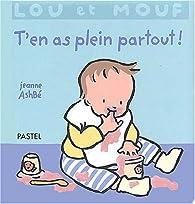 Lou et Mouf : T'en as plein partout ! par Jeanne Ashbé
