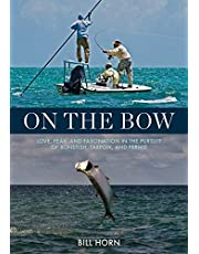 On the Bow: Love, Fear, and Fascination in the Pursuit of Bonefish, Tarpon, and Permit
