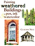 Painting Weathered Buildings in Pen, Ink and Watercolor, Claudia Nice, 0891349170