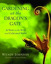 Gardening at the Dragon's Gate: At Work in the Wild and Cultivated World by Wendy Johnson (2008-02-26)