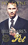 The Billionaire's Pet (A 'Scandals of the Bad Boy Billionaires' Romance) (Volume 3)