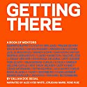 Getting There: A Book of Mentors Audiobook by Gillian Zoe Segal Narrated by Jorjeana Marie, Rene Ruiz, Alex Hyde-White