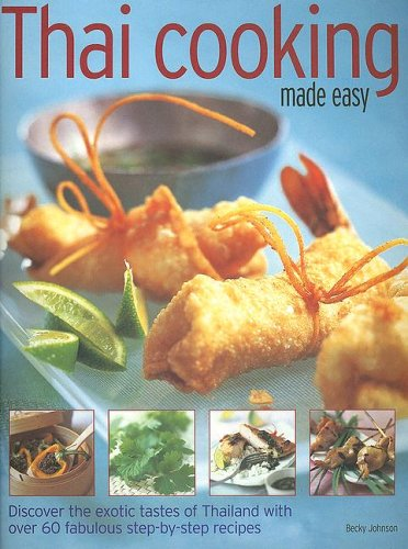 Thai Cooking Made Easy: Discover the exotic tastes of Thailand with over 75 fabulous step-by-step recipes