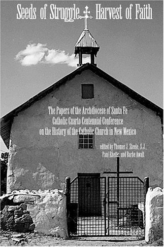Seeds of Struggle, Harvest of Faith: The History of the Catholic Church in New Mexico