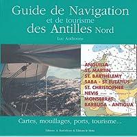 Guide de navigation et de tourisme des Antilles Nord : Cartes, mouillages, ports, tourisme...