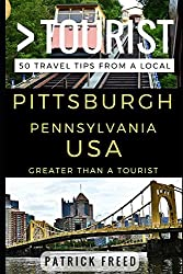 Greater Than a Tourist - Pittsburgh Pennsylvania USA: 50 Travel Tips from a Local