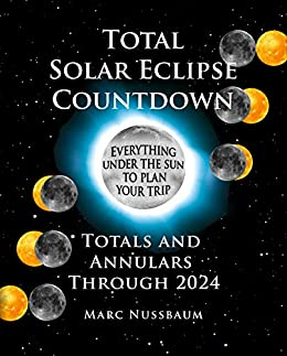 Total Solar Eclipse Countdown: Totals and Annulars Through 2024 by [Nussbaum, Marc]
