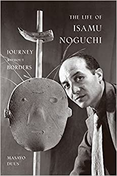 The Life of Isamu Noguchi: Journey without Borders: Masayo Duus ...
