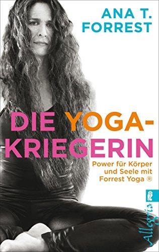 Die Yoga-Kriegerin: Power für Körper und Seele mit Forrest Yoga (German Edition)