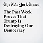 The Past Week Proves That Trump Is Destroying Our Democracy | Yascha Mounk