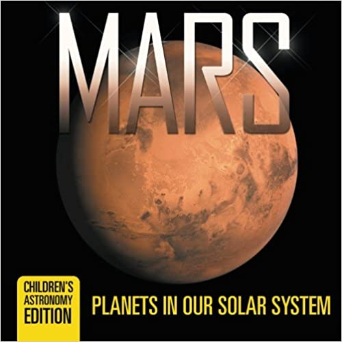 Book Mars: Planets in Our Solar System ; Children's Astronomy Edition