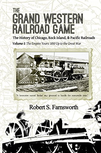 Rock Railroad Island (The Grand Western Railroad Game: The History of the Chicago, Rock Island, & Pacific Railroads: Volume I: The Empire Years: 1850 Up to the Great War)