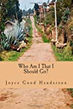 Who Am I That I Should Go?, Joyce Henderson, 0615585981