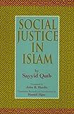 Social Justice in Islam, Sayyid Qutb, 1889999121