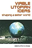 Viable Utopian Ideas: Shaping a Better World