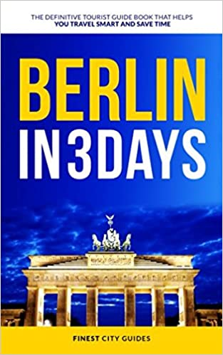 Berlin in 3 Days: The Definitive Tourist Guide Book That Helps You Travel Smart and Save Time
