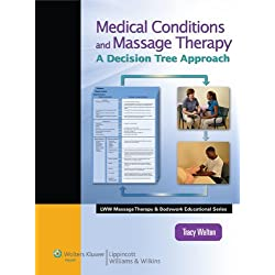 Medical Conditions and Massage Therapy: A Decision Tree Approach (LWW Massage Therapy and Bodywork Educational Series)