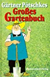 Gärtner Pötschkes grosses Gartenbuch