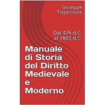 Manuale di Storia del Diritto Medievale e Moderno: Dal 476 d.C. al 1865 d.C. (Italian Edition)