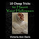 10 Cheap Tricks to Haunt Your Halloween