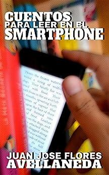 Cuentos para leer en el smartphone (Spanish Edition) by [Flores-Avellaneda, Juan José]