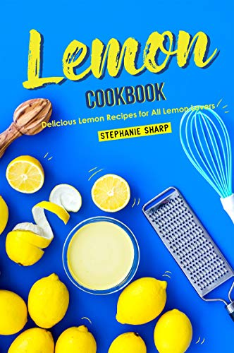 - Lemon Cookbook: Delicious Lemon Recipes for All Lemon Lovers