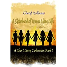 A Sisterhood of Women Living Life: A Short Story Collection Book 1
