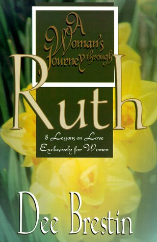 A Woman's Journey Through Ruth: 8 Lessons on Love Exclusively for Women (Women's Bible Study Series) (Mother In Law Of Ruth In The Bible)