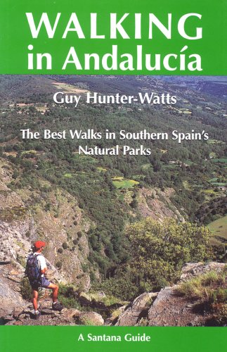 WALKING IN ANDALUCIA: THE BEST WALKS IN SOUTHERN SPAIN'S NATUR (Santana Guides)