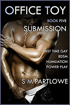Office Toy - Submission : First Time Gay BDSM Humiliation Power Play (Series Book Five) by [Partlowe, S M]