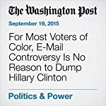 For Most Voters of Color, E-Mail Controversy Is No Reason to Dump Hillary Clinton | Vanessa Williams