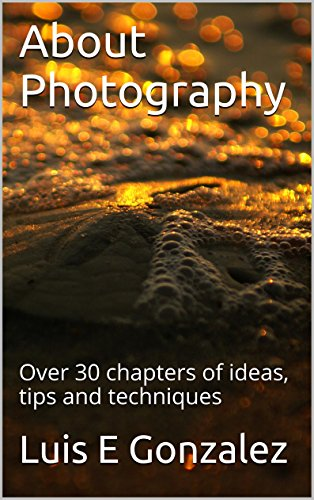 About Photography: Over 30 chapters of ideas, tips and techniques