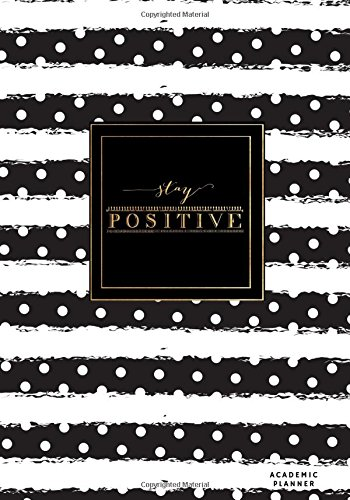 """Stay Positive Academic Planner: Monthly & Weekly Schedule Diary  Get Things Done At A Glance, High School, College, University, Home, Planner ... August 2017 To July 2018  7""""x10"""" Medium pdf"""