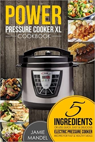 5 Ingredients or Less Quick Easy /& Delicious Electric Pressure Cooker Recipes for Fast /& Healthy Meals Power Pressure Cooker XL Cookbook