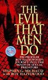 The Evil That Men Do: FBI Profiler Roy Hazelwood's Journey into the Minds of Sexual Predators