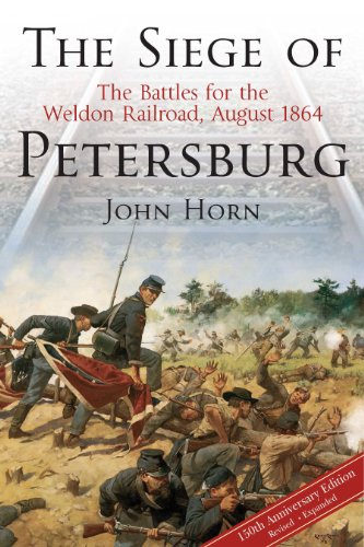 The Siege of Petersburg: The Battles for the Weldon Railroad, August 1864 (John Richmond Online-shop)