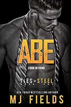 Abe: Four in Hand: (A Dominant Businessmen Romance) (Ties of Steel Book 1) by [Fields, MJ]