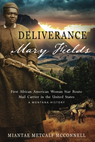 Search : Deliverance Mary Fields, First African American Woman Star Route Mail Carrier in the United States: A Montana History (Huzzah Publishing)
