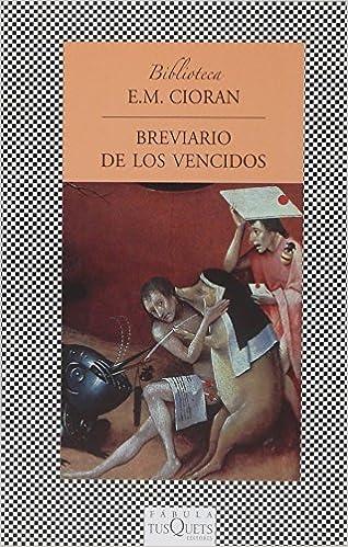 breviario de los vencidos: Amazon.es: e. m. cioran: Libros