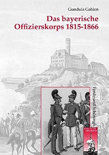 Das bayerische Offizierskorps 1815-1866. (Krieg in der Geschichte)
