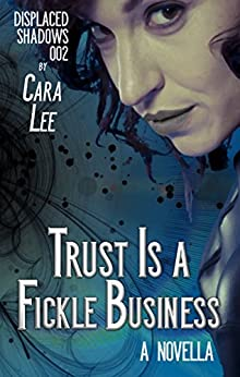 Trust Is a Fickle Business: a novella (displaced shadows Book 2) by [Lee, Cara]